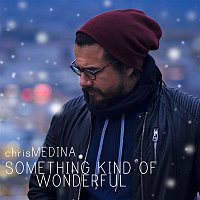 Chris Medina – Something Kind of Wonderful