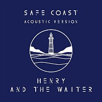 Henry, The Waiter – Safe Coast (Acoustic Version)