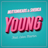Muttonheads, Shebica – Young