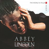 Abbey Lincoln – The World Is Falling Down