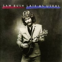 Sam Bush – Late As Usual