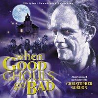 Christopher Gordon – When Good Ghouls Go Bad [Original Soundtrack Recording]