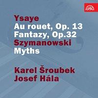 Karel Šroubek, Josef Hála – Ysaye: U kolovrátku, op. 13. Fantazie, op.32 - Szymanowski: Mýty