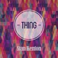 Stan Kenton – Thing