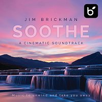 Jim Brickman – Soothe A Cinematic Soundtrack: Music To Unwind And Take You Away