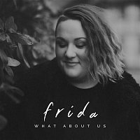 Frida – What About Us