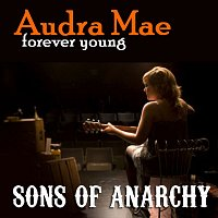 """Audra Mae, The Forest Rangers – Forever Young [From """"Sons of Anarchy""""]"""