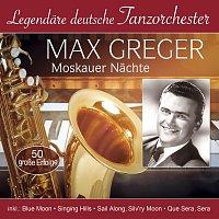 Max Greger – Legendäre deutsche Tanzorchester - Moskauer Nächte