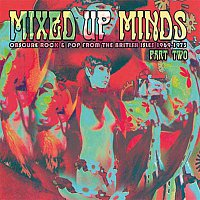 Různí interpreti – Mixed Up Minds, Part 2: Obscure Rock And Pop From The British Isles, 1969-1973