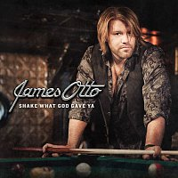 James Otto – Shake What God Gave Ya