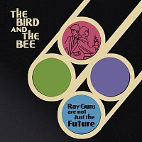 The Bird And The Bee – Ray Guns Are Not Just The Future