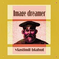 Vlastimil Blahut – Image dreamer
