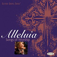 Bill & Gloria Gaither – Alleluia: Songs Of Worship