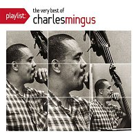Charles Mingus – Playlist: The Very Best Of Charles Mingus