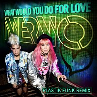 NERVO – What Would You Do for Love (Plastik Funk Remix)