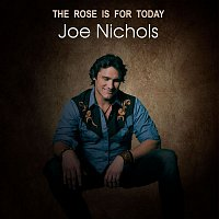 Joe Nichols – The Rose is For Today