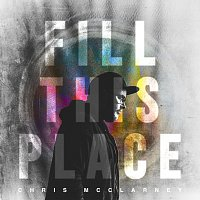 Chris McClarney – Fill This Place [Live]