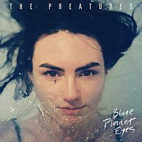 The Preatures – Blue Planet Eyes