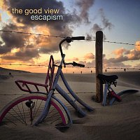 The Good View – Escapism