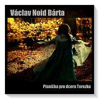 Václav Noid Bárta – Písnička pro dceru Terezku
