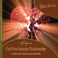Hypnosis Audio Center – Get Over Insecure Relationship - Guided Self-Hypnosis