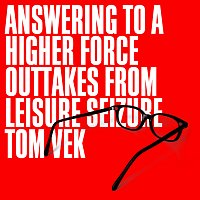 Tom Vek – Answering To A Higher Force [Outtakes From Leisure Seizure]