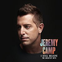 Jeremy Camp – I Still Believe: The Greatest Hits