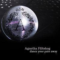 Agnetha Faltskog – Dance Your Pain Away