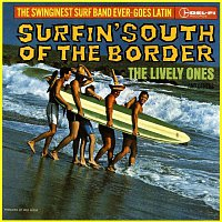 The Lively Ones, The Surf Mariachis – Surfin' South Of The Border