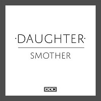 Daughter – Smother