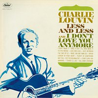 Charlie Louvin – Less And Less And I Don't Love You Anymore