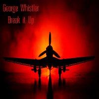 George Whistler – Break It Up