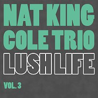 Nat King Cole Trio – Lush Life Vol.  3