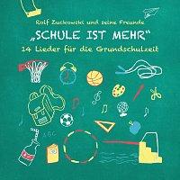 Rolf Zuckowski und seine Freunde – Schule ist mehr - 14 Lieder fur die Grundschulzeit