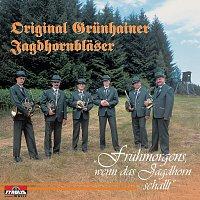 Original Grunhainer Jagdhornblaser – Fruhmorgens, wenn das Jagdhorn schallt