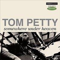Tom Petty – Somewhere Under Heaven