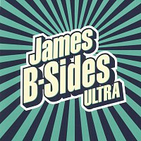 James – B-Sides Ultra