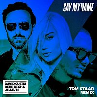 Přední strana obalu CD Say My Name (feat. Bebe Rexha & J Balvin) [Tom Staar Remix]