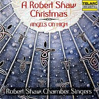 Robert Shaw, Robert Shaw Chamber Singers – A Robert Shaw Christmas: Angels On High