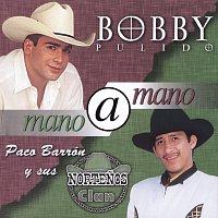 Bobby Pulido, Paco Barrón Y Sus Nortenos Clan – Mano A Mano