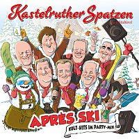 Kastelruther Spatzen – Apres Ski - Kult-Hits im Party-Mix