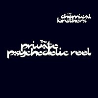 The Chemical Brothers – The Private Psychedelic Reel