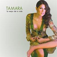 Tamara – Lo Mejor De Tu Vida