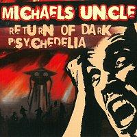 Michael's Uncle – Return of Dark Psychedelia