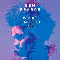 Ben Pearce – What I Might Do [Radio Edit]