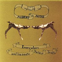 Modest Mouse – Everywhere and His Nasty Parlour Tricks
