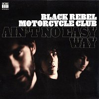 Black Rebel Motorcycle Club – Ain't No Easy Way
