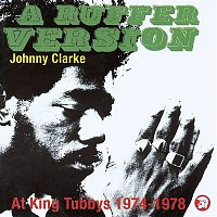 Johnny Clarke – A Ruffer Version: Johnny Clarke At King Tubby's 1974-78