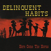 Delinquent Habits – Here Come The Horns