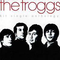 The Troggs – Hit Single Anthology